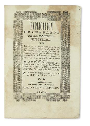 (MEXICO.) Rico Frontaura, Plácido. Explicacion de una parte de la Doctrina Cristiana . . . traducido al idioma yucateco.