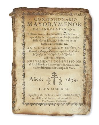 (MEXICAN IMPRINT--1634.) Alva, Bartolomé de. Confessionario mayor, y menor en lengua mexicana, y platicas contra las supresticiones.