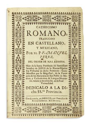 (MEXICAN IMPRINT--1723.) Pérez, Manuel. Cathecismo romano, traducido en castellano, y mexicano.
