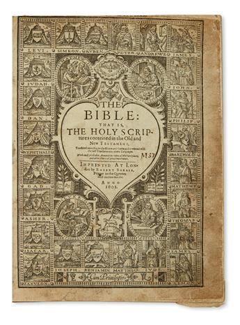 (BIBLE IN ENGLISH.)  The Bible: that is, The Holy Scriptures . . . Translated according to the Ebrew and Greeke. 1601. Lacks NT title.
