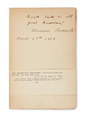 ROOSEVELT, THEODORE. Fear God and Take Your Own Part. Signed and Inscribed: Good luck to all / good Americans!