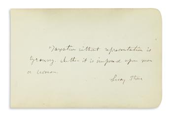 (SUFFRAGISTS.) LUCY STONE. Autograph Quotation Signed: Taxation without representation is / tyranny, whether it...