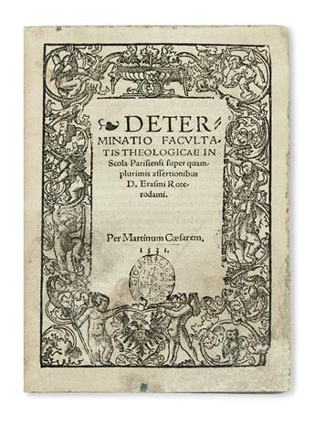ERASMUS, DESIDERIUS.  Determinatio super quamplurimis assertionibus domini Erasmi Roterodami. 1531. Bound with 2 contemporary works.