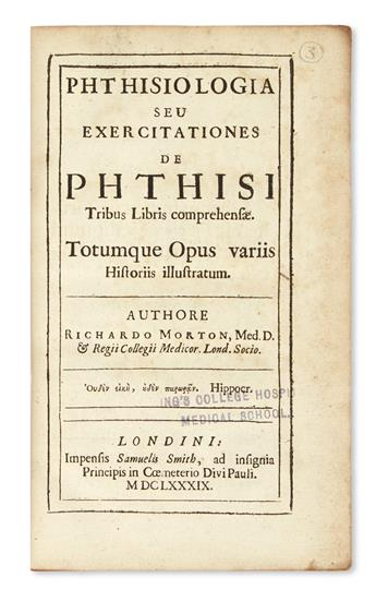 MORTON, RICHARD. Phthisiologia; seu, Exercitationes de phthisi tribus libris comprehensae.  1689