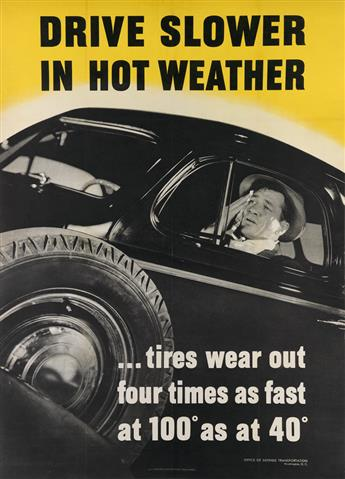 DESIGNER UNKNOWN. DRIVE SLOWER IN HOT WEATHER. 1942. 39x28 inches, 100x72 cm. U.S. Government Printing Office, Washington, D.C.